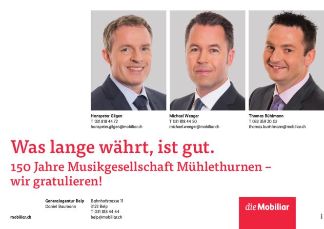 Was lange währt, ist gut. 150 Jahre Musikgesellschaft Mühlethurnen - wir gratulieren!  Generalagentur Belp Daniel Baumann Bahnhofstrasse 11 3123 Belp T 031 818 44 44 mobiliar.ch
