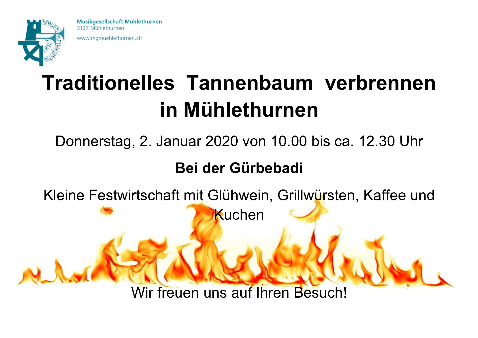 Traditionelles Tannenbaum verbrennen in Mühlethurnen Donnerstag, 2. Januar 2020 von 10.00 bis ca. 12.30 Uhr Bei der Gürbebadi. Kleine Festwirtschaft mit Glühwein, Grillwürsten, Kaffee und Kuchen. Wir freuen uns auf Ihren Besuch!